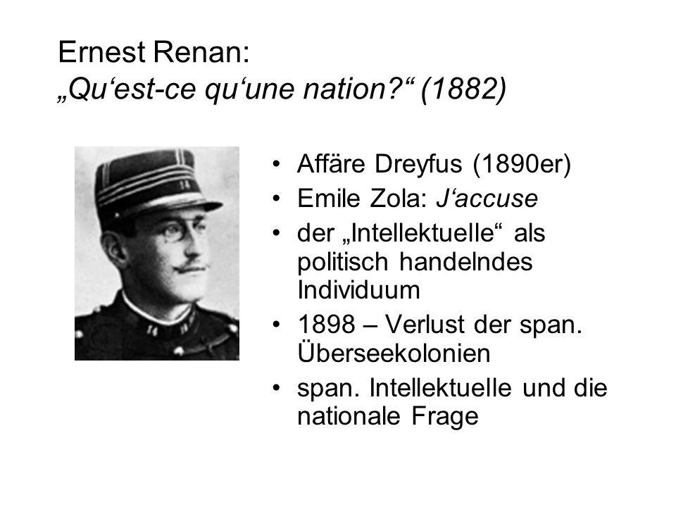 "Ernest Renan: ""Qu'est-ce qu'une nation?"" (1882) Affäre Dreyfus (1890er) Emile Zola: J'accuse der ""Intellektuelle"" als politisch handelndes Individuum"