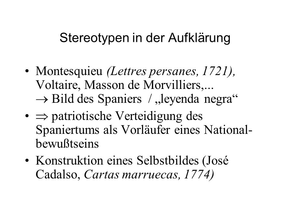 """Stereotypen in der Aufklärung Montesquieu (Lettres persanes, 1721), Voltaire, Masson de Morvilliers,...  Bild des Spaniers / """"leyenda negra""""  patrio"""