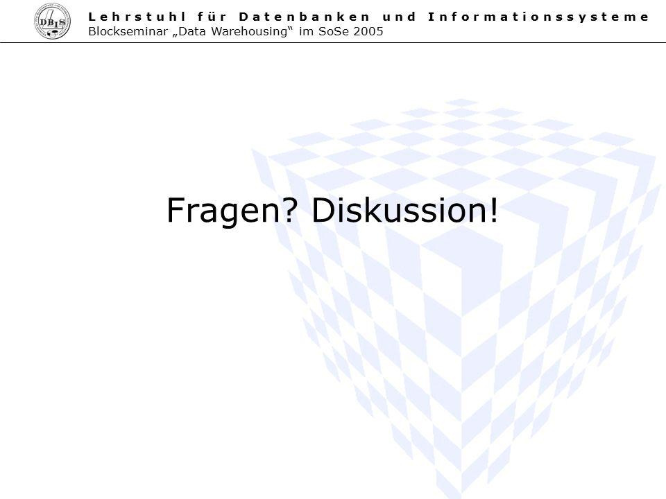 """L e h r s t u h l f ü r D a t e n b a n k e n u n d I n f o r m a t i o n s s y s t e m e Blockseminar """"Data Warehousing"""" im SoSe 2005 Fragen? Diskuss"""