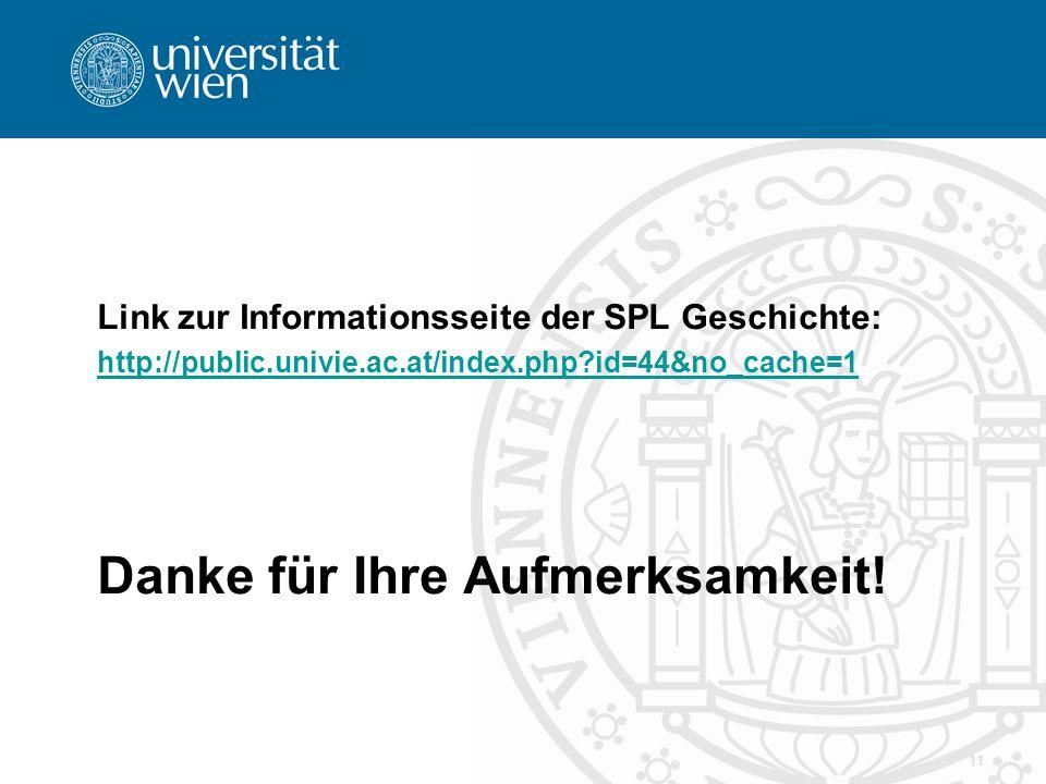 11 Link zur Informationsseite der SPL Geschichte: http://public.univie.ac.at/index.php?id=44&no_cache=1 Danke für Ihre Aufmerksamkeit!