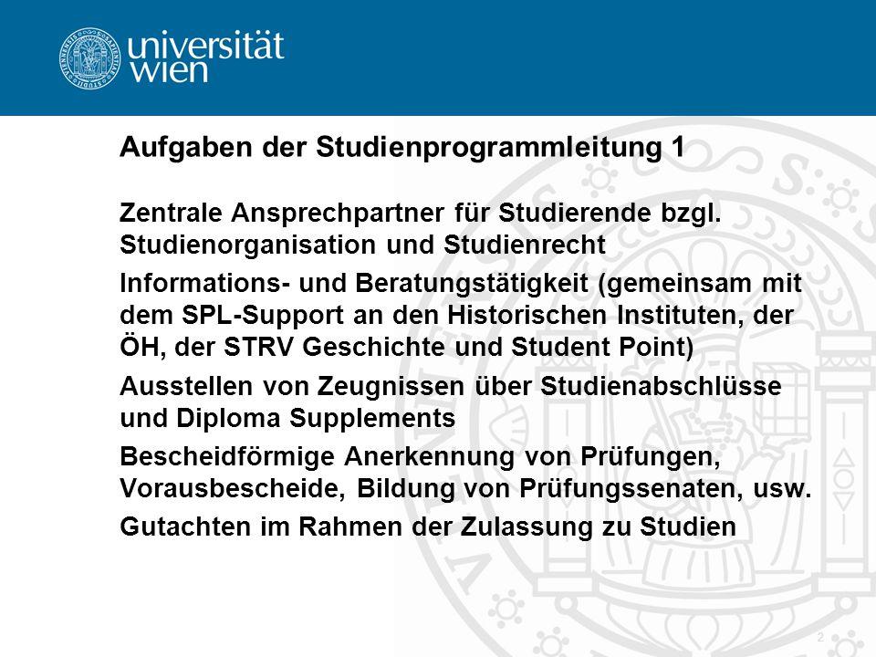 2 Aufgaben der Studienprogrammleitung 1 Zentrale Ansprechpartner für Studierende bzgl. Studienorganisation und Studienrecht Informations- und Beratung