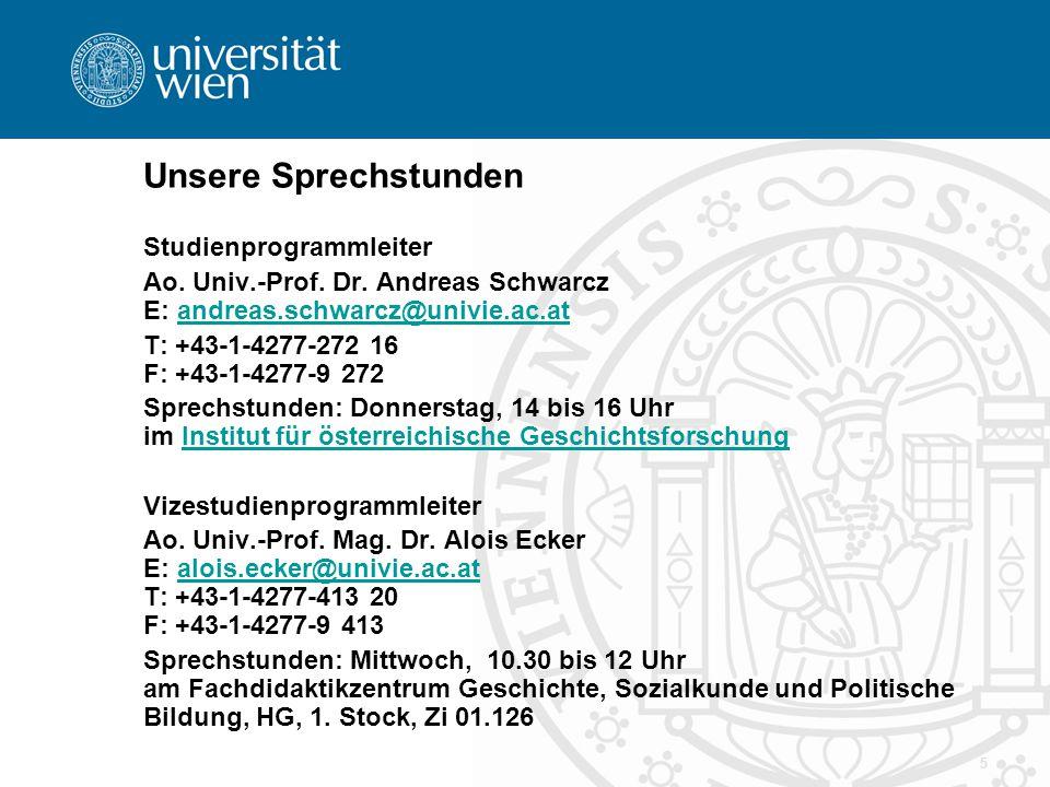 5 Unsere Sprechstunden Studienprogrammleiter Ao. Univ.-Prof. Dr. Andreas Schwarcz E: andreas.schwarcz@univie.ac.at andreas.schwarcz@univie.ac.at T: +4