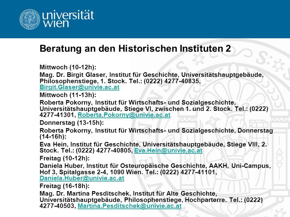 7 Beratung an den Historischen Instituten 2 Mittwoch (10-12h): Mag. Dr. Birgit Glaser, Institut für Geschichte, Universitätshauptgebäude, Philosophens