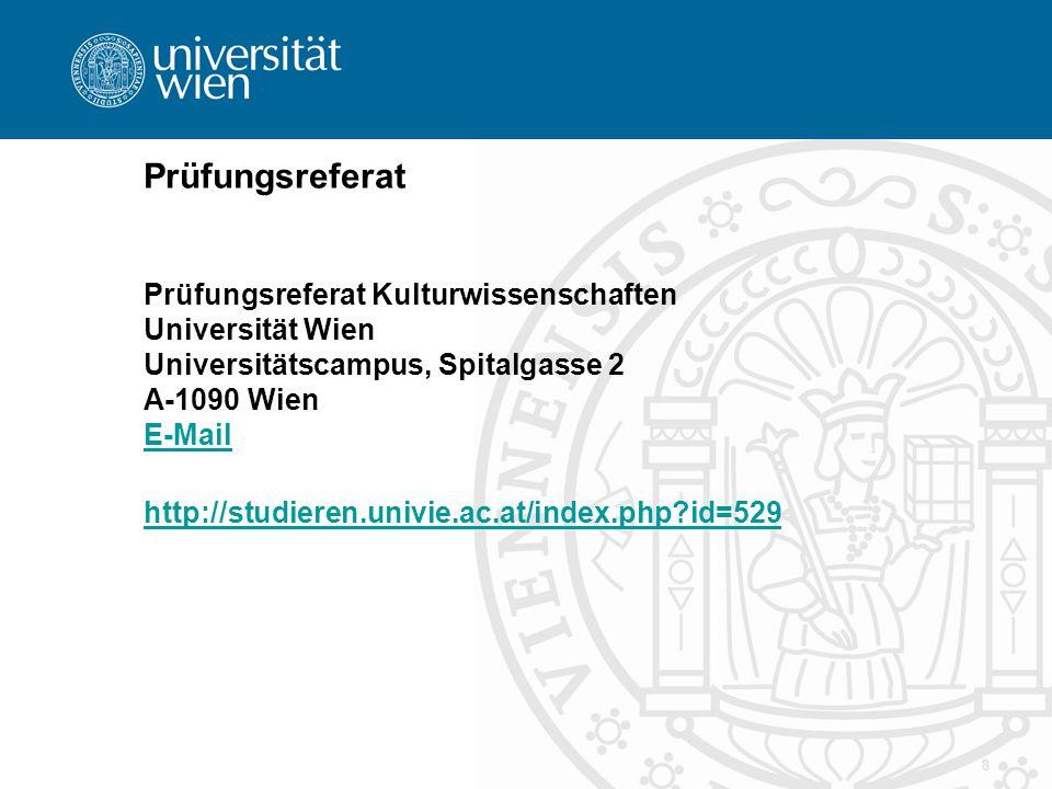 8 Prüfungsreferat Prüfungsreferat Kulturwissenschaften Universität Wien Universitätscampus, Spitalgasse 2 A-1090 Wien E-Mail E-Mail http://studieren.u