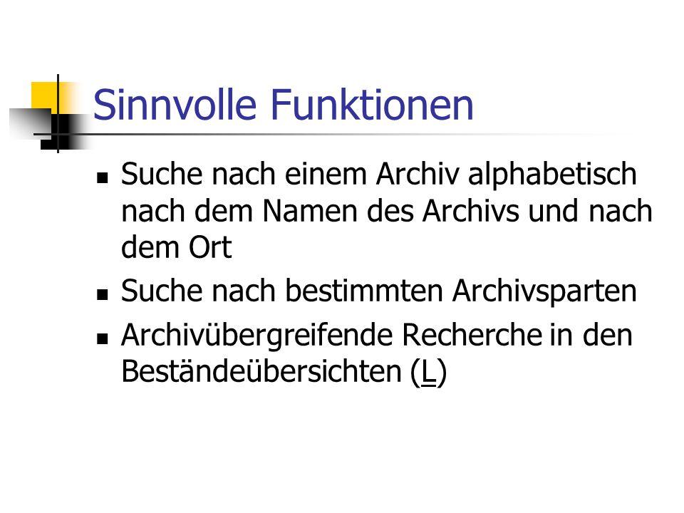 Sinnvolle Funktionen Suche nach einem Archiv alphabetisch nach dem Namen des Archivs und nach dem Ort Suche nach bestimmten Archivsparten Archivübergr