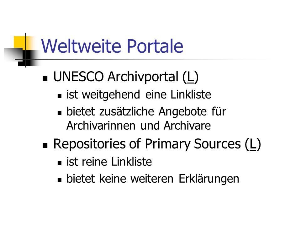 Weltweite Portale UNESCO Archivportal (L)L ist weitgehend eine Linkliste bietet zusätzliche Angebote für Archivarinnen und Archivare Repositories of P