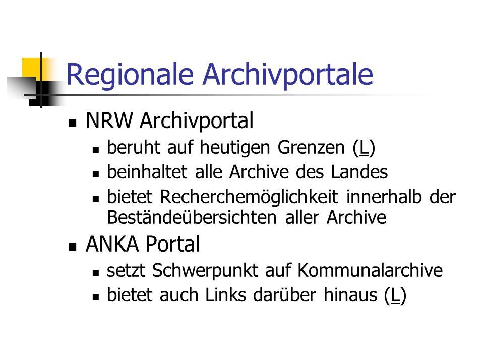 Regionale Archivportale NRW Archivportal beruht auf heutigen Grenzen (L)L beinhaltet alle Archive des Landes bietet Recherchemöglichkeit innerhalb der