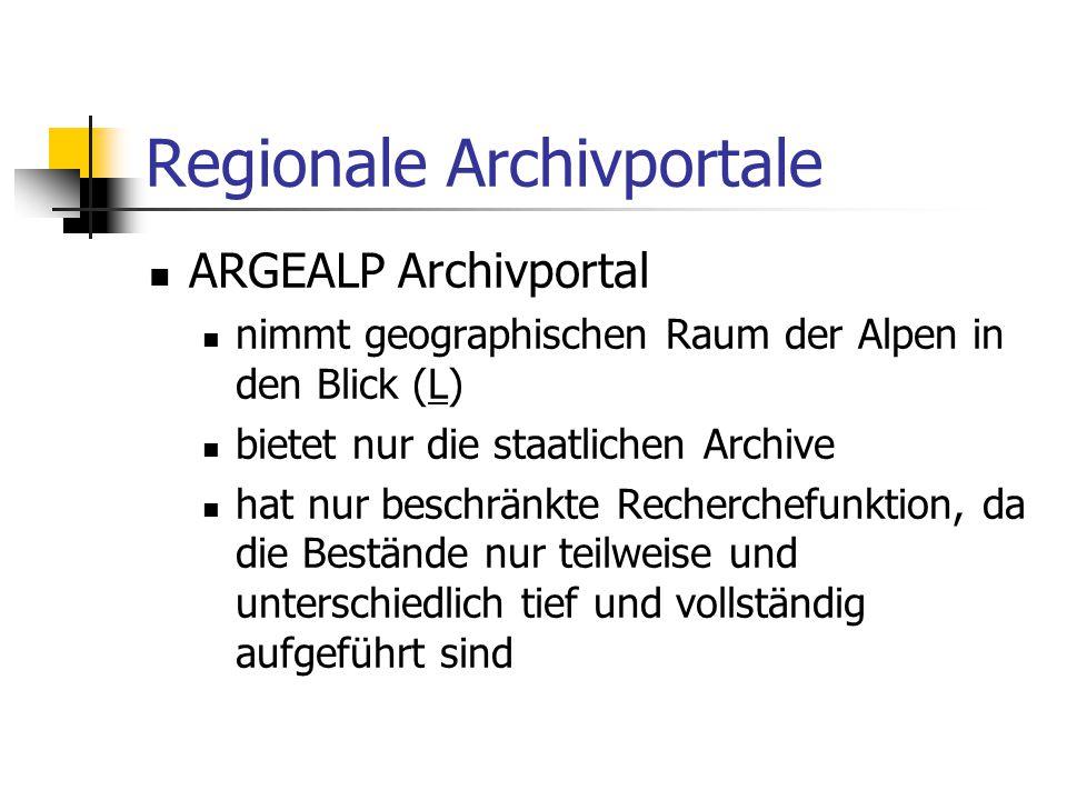 Regionale Archivportale ARGEALP Archivportal nimmt geographischen Raum der Alpen in den Blick (L)L bietet nur die staatlichen Archive hat nur beschrän