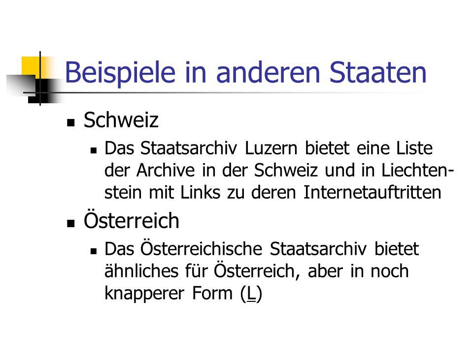 Beispiele in anderen Staaten Schweiz Das Staatsarchiv Luzern bietet eine Liste der Archive in der Schweiz und in Liechten- stein mit Links zu deren In