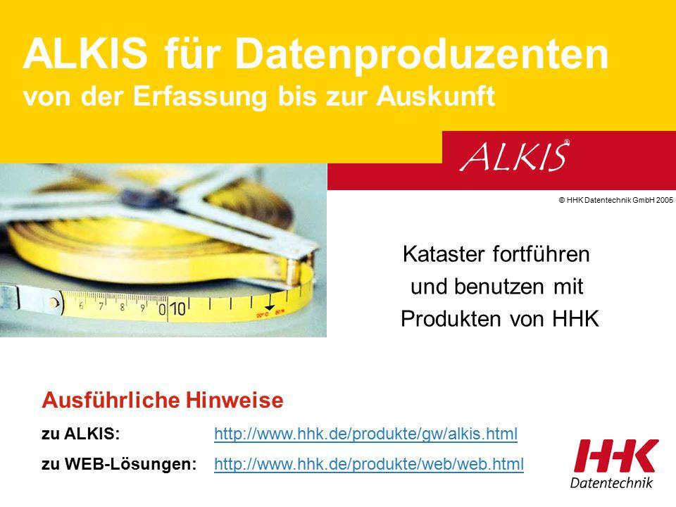 ALKIS ® © HHK Datentechnik GmbH 2005 Kataster fortführen und benutzen mit Produkten von HHK Ausführliche Hinweise zu ALKIS:http://www.hhk.de/produkte/
