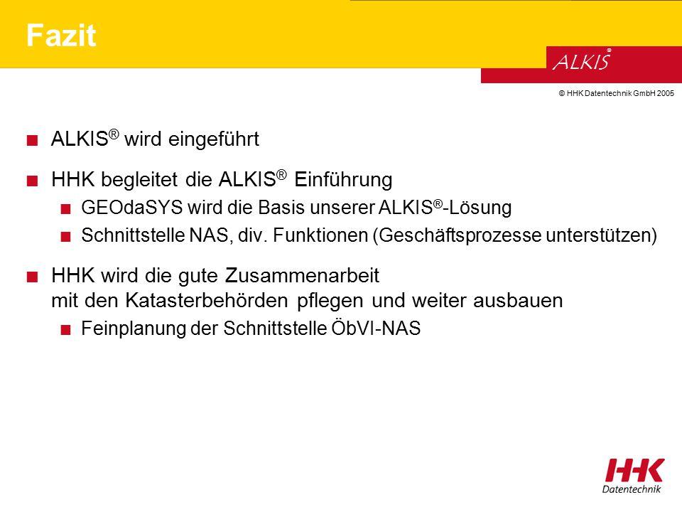 © HHK Datentechnik GmbH 2005 ALKIS ® Fazit ALKIS ® wird eingeführt HHK begleitet die ALKIS ® Einführung GEOdaSYS wird die Basis unserer ALKIS ® -Lösun