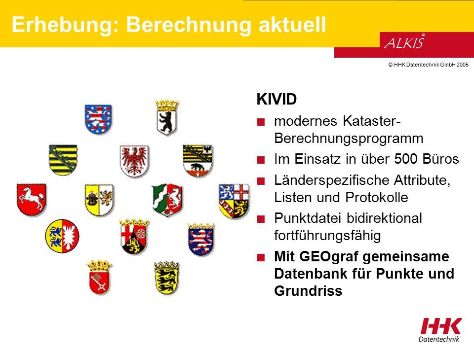 © HHK Datentechnik GmbH 2005 ALKIS ® KIVID modernes Kataster- Berechnungsprogramm Im Einsatz in über 500 Büros Länderspezifische Attribute, Listen und