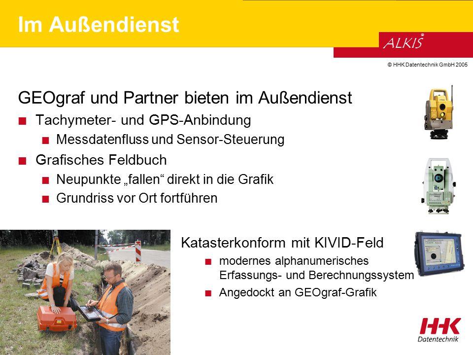 © HHK Datentechnik GmbH 2005 ALKIS ® Im Außendienst GEOgraf und Partner bieten im Außendienst Tachymeter- und GPS-Anbindung Messdatenfluss und Sensor-