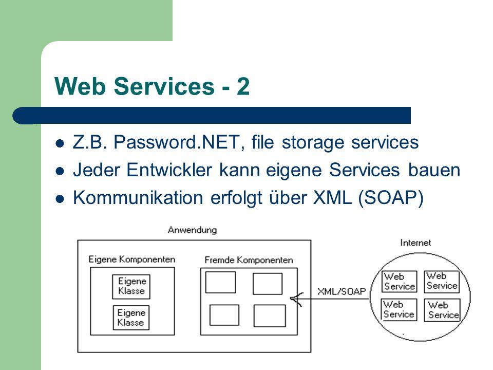 Web Services - 2 Z.B. Password.NET, file storage services Jeder Entwickler kann eigene Services bauen Kommunikation erfolgt über XML (SOAP)