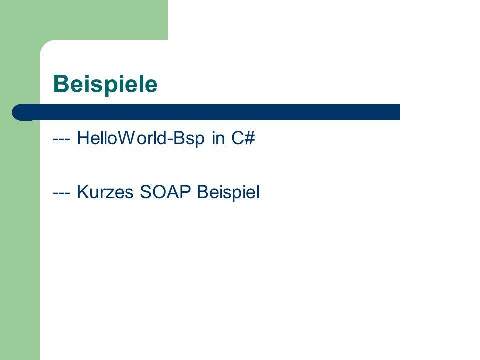 Beispiele --- HelloWorld-Bsp in C# --- Kurzes SOAP Beispiel