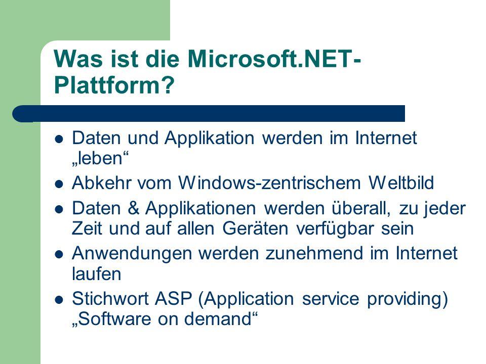 """Was ist die Microsoft.NET- Plattform? Daten und Applikation werden im Internet """"leben"""" Abkehr vom Windows-zentrischem Weltbild Daten & Applikationen w"""