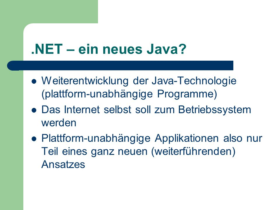 .NET – ein neues Java? Weiterentwicklung der Java-Technologie (plattform-unabhängige Programme) Das Internet selbst soll zum Betriebssystem werden Pla