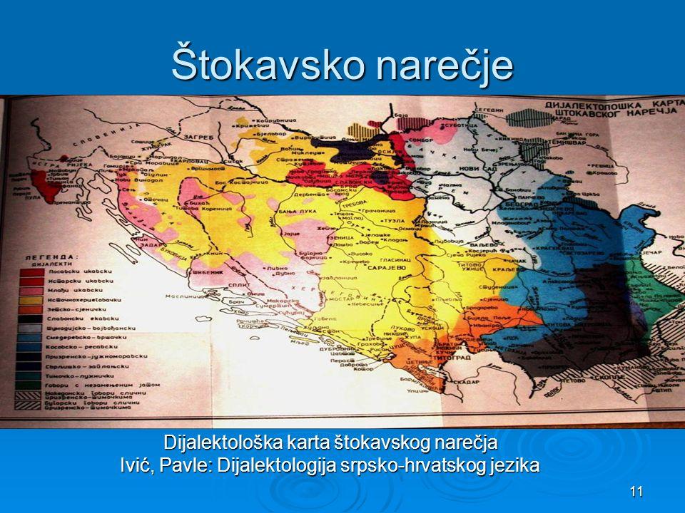 11 Štokavsko narečje Dijalektološka karta štokavskog narečja Dijalektološka karta štokavskog narečja Ivić, Pavle: Dijalektologija srpsko-hrvatskog jez
