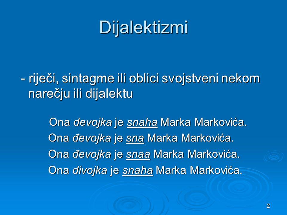 2 Dijalektizmi - riječi, sintagme ili oblici svojstveni nekom narečju ili dijalektu - riječi, sintagme ili oblici svojstveni nekom narečju ili dijalek