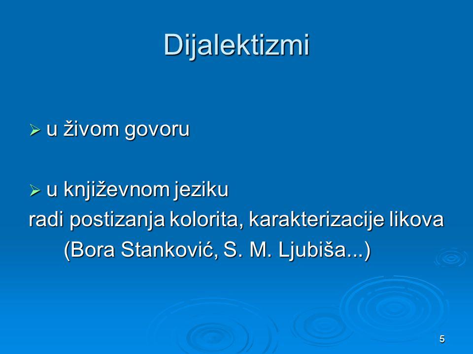 5 Dijalektizmi  u živom govoru  u književnom jeziku radi postizanja kolorita, karakterizacije likova (Bora Stanković, S. M. Ljubiša...) (Bora Stanko