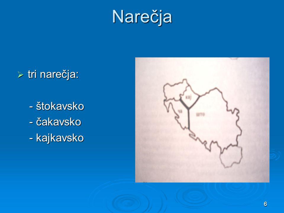 6 Narečja  tri narečja: - štokavsko - štokavsko - čakavsko - čakavsko - kajkavsko - kajkavsko