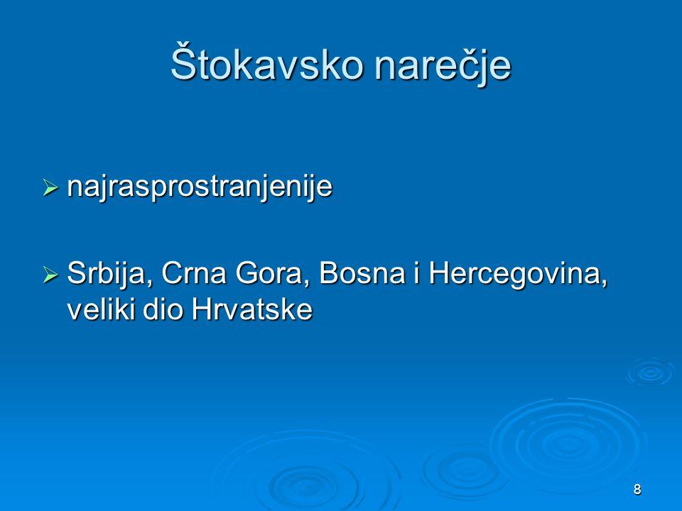 8 Štokavsko narečje  najrasprostranjenije  Srbija, Crna Gora, Bosna i Hercegovina, veliki dio Hrvatske