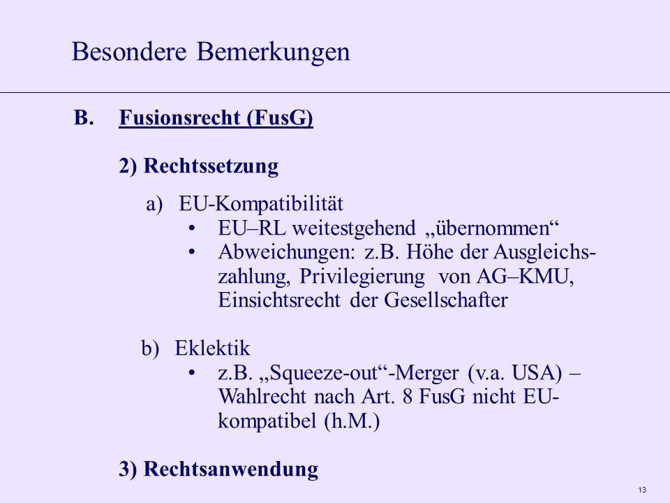 "13 B.Fusionsrecht (FusG) 2)Rechtssetzung a)EU-Kompatibilität EU–RL weitestgehend ""übernommen Abweichungen: z.B."