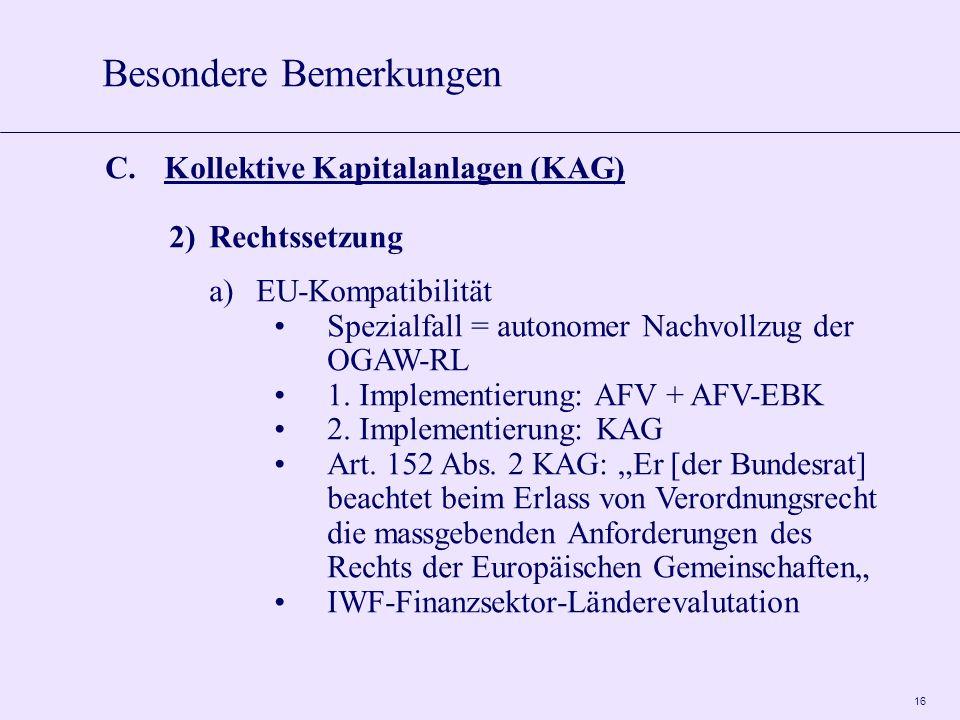 16 C.Kollektive Kapitalanlagen (KAG) 2)Rechtssetzung a)EU-Kompatibilität Spezialfall = autonomer Nachvollzug der OGAW-RL 1.