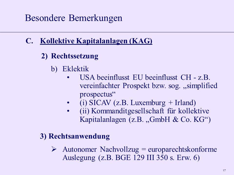 17 C.Kollektive Kapitalanlagen (KAG) 2)Rechtssetzung b)Eklektik USA beeinflusst EU beeinflusst CH - z.B.