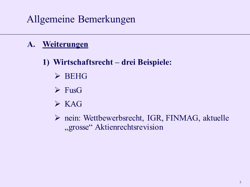 """3 A.Weiterungen 1)Wirtschaftsrecht – drei Beispiele:  BEHG  FusG  KAG  nein: Wettbewerbsrecht, IGR, FINMAG, aktuelle """"grosse Aktienrechtsrevision Allgemeine Bemerkungen"""