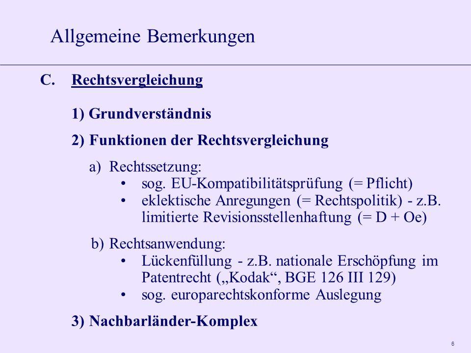 6 C.Rechtsvergleichung 1) Grundverständnis 2)Funktionen der Rechtsvergleichung a)Rechtssetzung: sog.