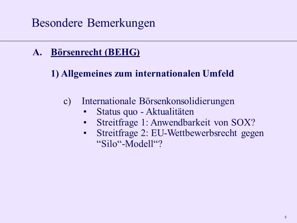 8 A.Börsenrecht (BEHG) 1) Allgemeines zum internationalen Umfeld c)Internationale Börsenkonsolidierungen Status quo - Aktualitäten Streitfrage 1: Anwendbarkeit von SOX.