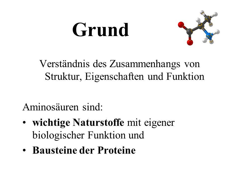 Verständnis des Zusammenhangs von Struktur, Eigenschaften und Funktion Aminosäuren sind: wichtige Naturstoffe mit eigener biologischer Funktion und Ba