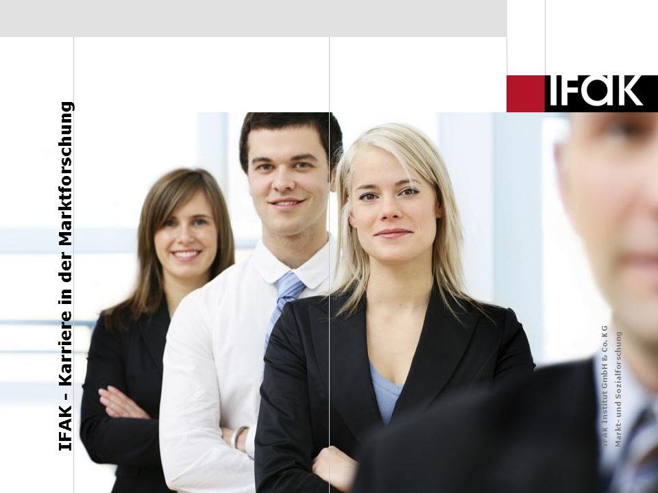 Wir zeigen Ihnen, was dahinter steckt IFAK stellt sich vor - www.ifak.com1 IFAK Institut GmbH & Co. KG Markt- und Sozialforschung IFAK - Karriere in d