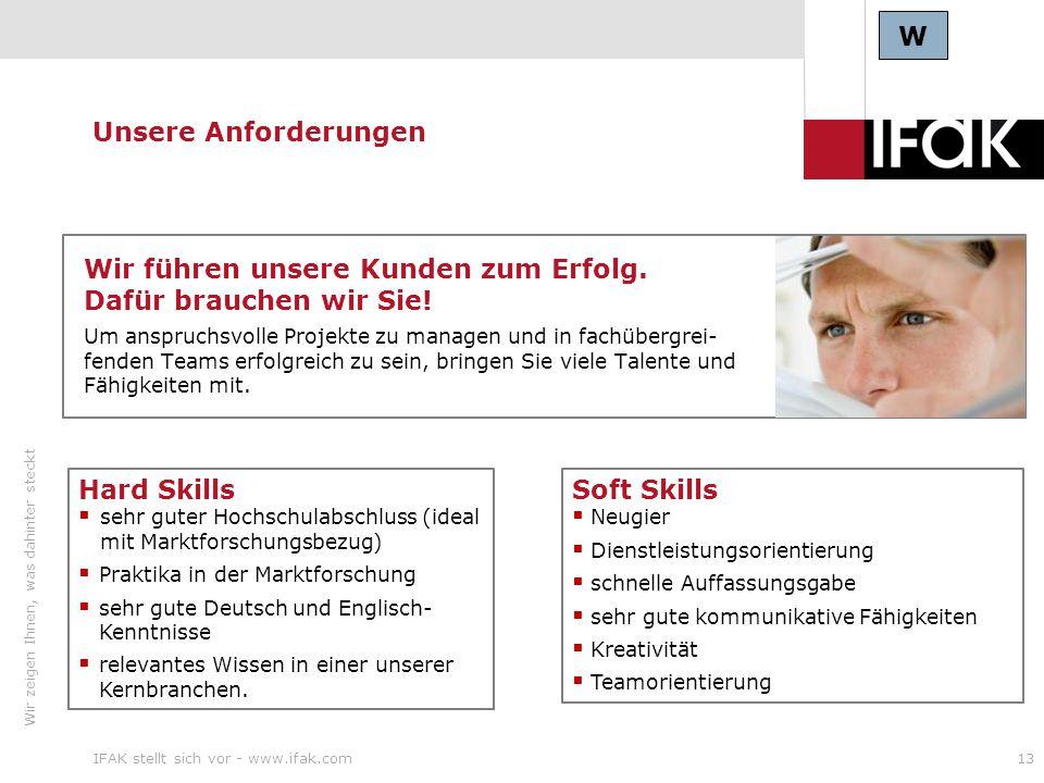 Wir zeigen Ihnen, was dahinter steckt IFAK stellt sich vor - www.ifak.com13 Unsere Anforderungen Wir führen unsere Kunden zum Erfolg. Dafür brauchen w