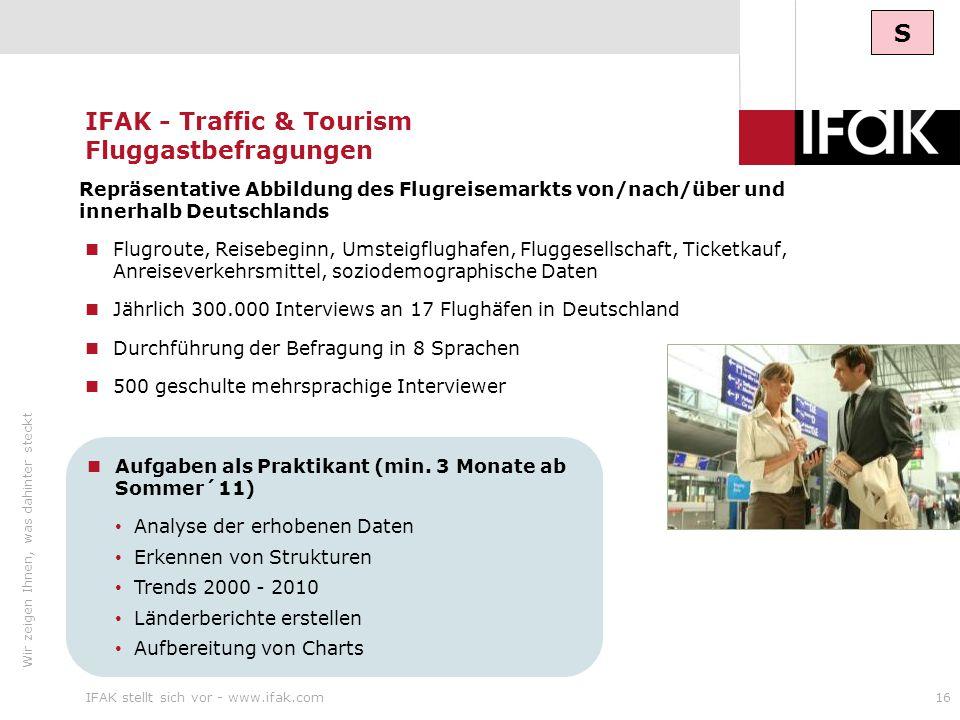 Wir zeigen Ihnen, was dahinter steckt IFAK stellt sich vor - www.ifak.com16 IFAK - Traffic & Tourism Fluggastbefragungen Flugroute, Reisebeginn, Umste
