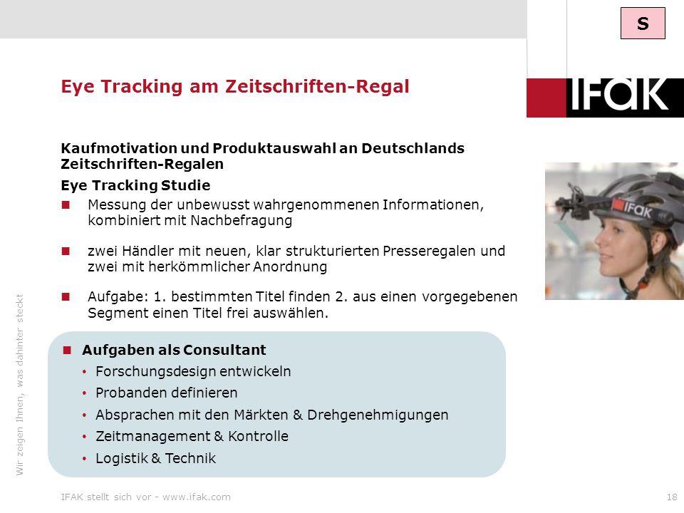 Wir zeigen Ihnen, was dahinter steckt IFAK stellt sich vor - www.ifak.com18 Eye Tracking am Zeitschriften-Regal Kaufmotivation und Produktauswahl an D