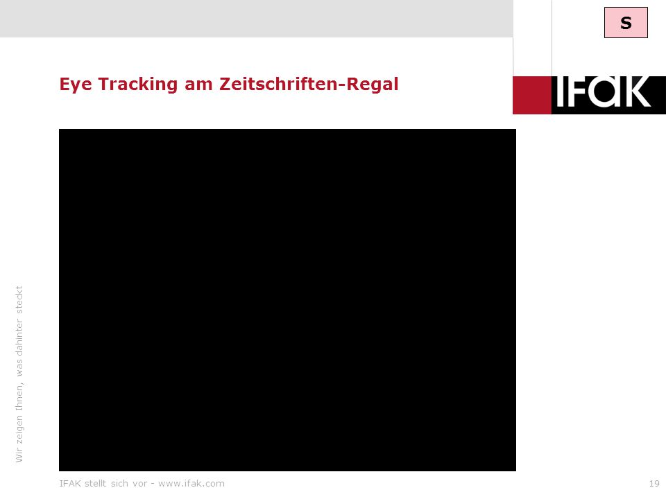Wir zeigen Ihnen, was dahinter steckt IFAK stellt sich vor - www.ifak.com19 Eye Tracking am Zeitschriften-Regal S