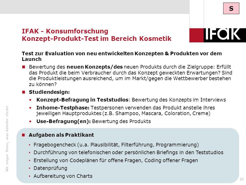 Wir zeigen Ihnen, was dahinter steckt IFAK stellt sich vor - www.ifak.com20 IFAK - Konsumforschung Konzept-Produkt-Test im Bereich Kosmetik Test zur E