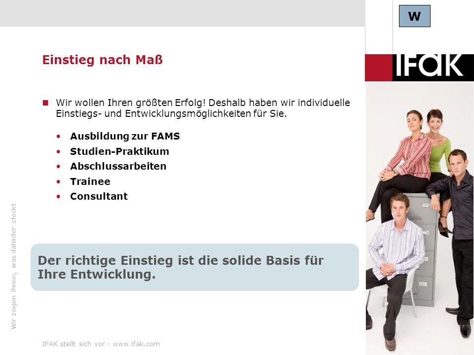 Wir zeigen Ihnen, was dahinter steckt IFAK stellt sich vor - www.ifak.com23 Einstieg nach Maß Wir wollen Ihren größten Erfolg! Deshalb haben wir indiv