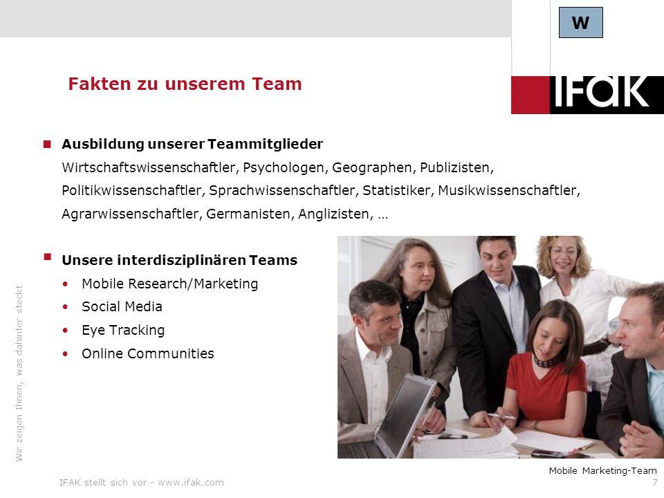 Wir zeigen Ihnen, was dahinter steckt IFAK stellt sich vor - www.ifak.com7 Ausbildung unserer Teammitglieder Wirtschaftswissenschaftler, Psychologen,