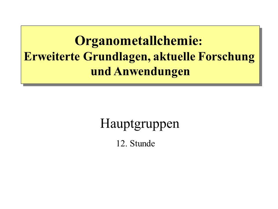 Organometallchemie : Erweiterte Grundlagen, aktuelle Forschung und Anwendungen Hauptgruppen 12.
