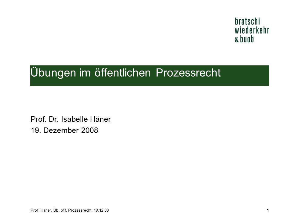 Prof.Häner, Üb. öff. Prozessrecht, 19.12.08 1 Übungen im öffentlichen Prozessrecht Prof.