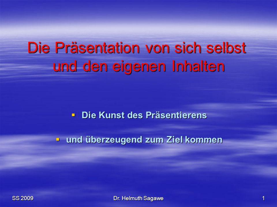SS 2009Dr. Helmuth Sagawe1 Die Präsentation von sich selbst und den eigenen Inhalten  Die Kunst des Präsentierens  und überzeugend zum Ziel kommen