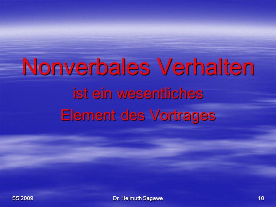 SS 2009Dr. Helmuth Sagawe10 Nonverbales Verhalten ist ein wesentliches Element des Vortrages