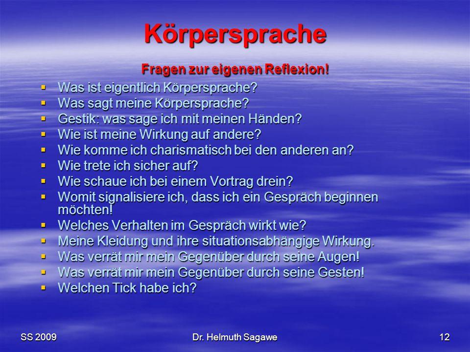 SS 2009Dr. Helmuth Sagawe12 Körpersprache Fragen zur eigenen Reflexion!  Was ist eigentlich Körpersprache?  Was sagt meine Körpersprache?  Gestik:
