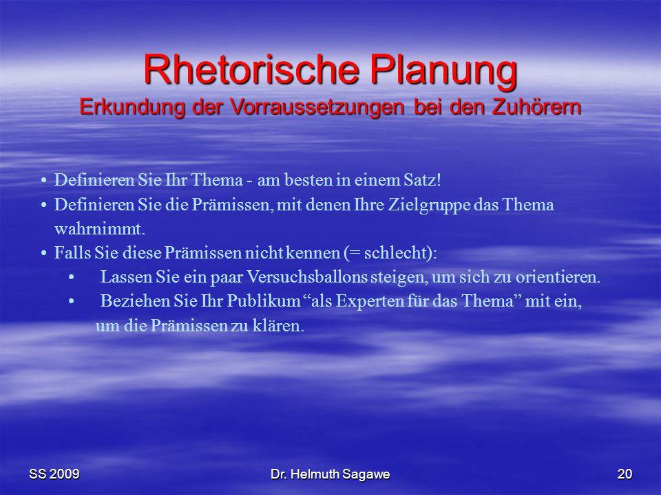 SS 2009Dr. Helmuth Sagawe20 Definieren Sie Ihr Thema - am besten in einem Satz! Definieren Sie die Prämissen, mit denen Ihre Zielgruppe das Thema wahr