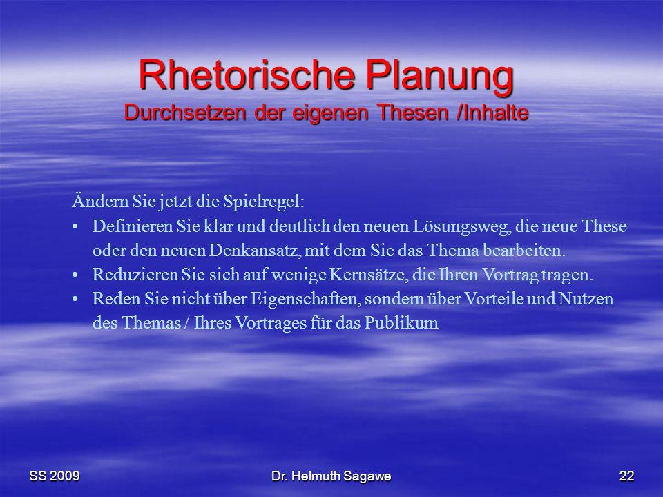 SS 2009Dr. Helmuth Sagawe22 Ändern Sie jetzt die Spielregel: Definieren Sie klar und deutlich den neuen Lösungsweg, die neue These oder den neuen Denk