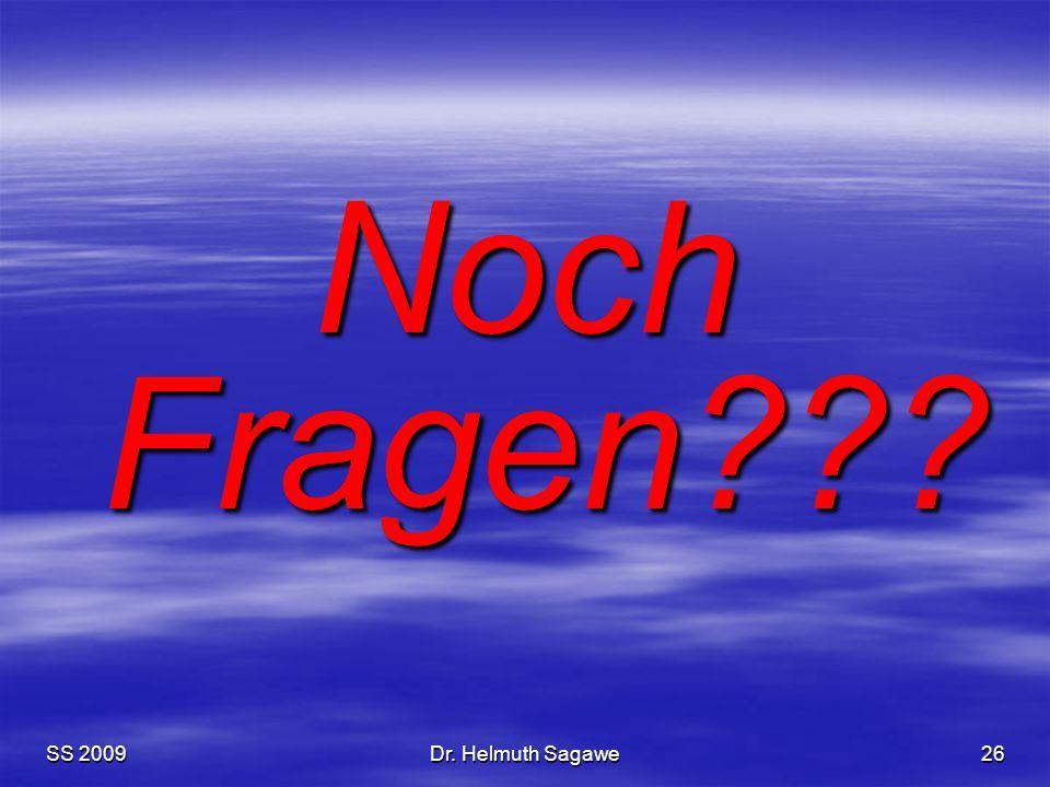 SS 2009Dr. Helmuth Sagawe26 Noch Fragen???