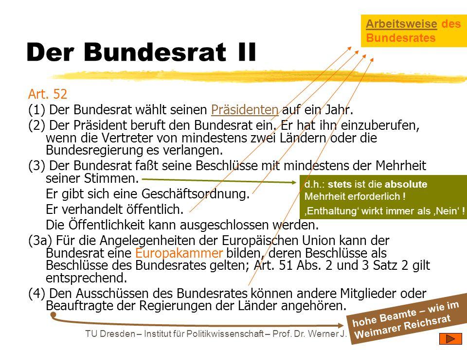 TU Dresden – Institut für Politikwissenschaft – Prof. Dr. Werner J. Patzelt Art. 52 (1) Der Bundesrat wählt seinen Präsidenten auf ein Jahr.Präsidente